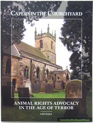 Capers in the Churchyard: Animal Rights Advocacy in the Age of Terror by Lee Hall