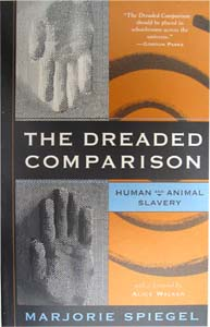 The Dreaded Comparison: Human and Animal Slavery by Marjorie Spiegel