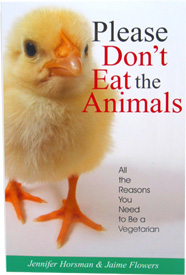 Please Don�t Eat the Animals: All the Reasons you Need to Be a Vegetarian, by Jennifer Horsman & Jai