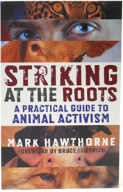 Striking at the Roots: A Practical Guide to Animal Activism by Mark Hawthorne